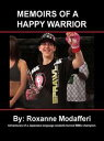 Memoirs of a Happy WarriorAdventures of a Japanese Language Student-Turned MMA Champion【電子書籍】[ Roxanne Modafferi ]