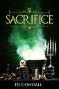 Sacrifice【電子書籍】[ DJ Cowdall ]
