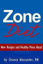 Zone Diet: New Recipes and Healthy Menu Ideas!【電子書籍】[ Chance Alexander, RN ]