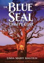 The Blue Seal of Trinity Cove【電子書籍】[ Linda Maree Malcolm ]