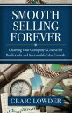 Smooth Selling Forever Charting Your Company 039 s Course for Predictable and Sustainable Sales Growth【電子書籍】 Craig Lowder