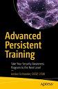 Advanced Persistent TrainingTake Your Security Awareness Program to the Next Level【電子書籍】 Jordan Schroeder