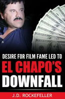 Desire For Film Fame Led To El Chapo's Downfall