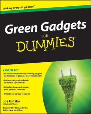 Green Gadgets For Dummies【電子書籍】[ Joe Hutsko ]