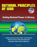 National Principles of War: Guiding National Power to Victory - Traditional American Way of War, Transformin��