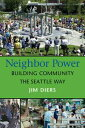 Neighbor PowerBuilding Community the Seattle Way【電子書籍】[ Jim A. Diers ]
