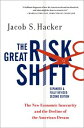 The Great Risk ShiftThe New Economic Insecurity and the Decline of the American Dream, Second Edition【電子書籍】[ Jacob S. Hacker ]