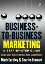 Business-to-Business MarketingA step-by-step guide【電子書籍】[ Mark Eardley ]