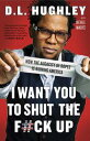 I Want You to Shut the F#ck UpHow the Audacity of Dopes Is Ruining America【電子書籍】[ D.L. Hughley ]
