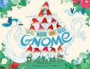 Go BIG or Go Gnome!【電子書籍】[ Kirsten Mayer ]