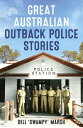 Great Australian Outback Police Stories【電子書籍】[ Bill Marsh ]