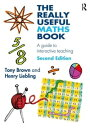 The Really Useful Maths BookA guide to interactive teaching【電子書籍】[ Tony Brown ]