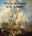 Won by the Sword, A Story of the Thirty Years' War【電子書籍】[ G. A. Henty ]