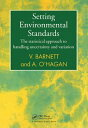 Setting Environmental StandardsThe Statistical Approach to Handling Uncertainty and Variation【電子書籍】 Vic Barnett