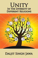 Unity in the Diversity of Different ReligionsA Compilation of Inspiring Quotes and Stories from Many Faiths【電子書籍】[ Daljit Singh Jawa ]