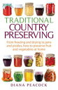 Traditional Country PreservingFrom freezing and drying to jams and pickles, how to preserve fruit and vegetables at home【電子書籍】[ Diana Peacock ]