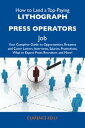 How to Land a Top-Paying Lithograph press operators Job: Your Complete Guide to Opportunities, Resumes and Cover Letters, Interviews, Salaries, Promotions, What to Expect From Recruiters and More【電子書籍】 Kelly Clarence