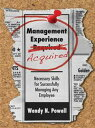 Management Experience AcquiredNecessary Skills for Successfully Managing Any Employee【電子書籍】[ Wendy N. Powell ]