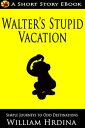 Walter's Stupid Vacation【電子書籍】[ William Hrdina ]