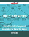 Value Stream Mapping - Simple Steps to Win, Insights and Opportunities for Maxing Out Success【電子書籍】 Gerard Blokdijk