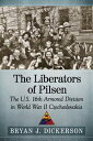 The Liberators of PilsenThe U.S. 16th Armored Division in World War II Czechoslovakia