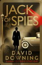 Jack of Spies【電子書籍】[ David Downing ]