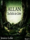 Allan - Das Relikt der G���tter (Band 1)