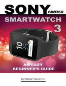 Sony Swr50 Smartwatch 3: An Easy Beginner��s Guide