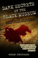 Dark Secrets of the Black Museum, 1835-1985: More Dark Secrets From 150 Years of the Most Notorious Crimes i��