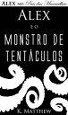 Alex e o Monstro de Tent?culos - Alex no Pa?s das Maravilhas - Livro 2【電子書籍】[ K. Matthew ]