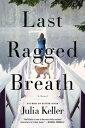 Last Ragged BreathA Novel���Żҽ��ҡ�[ Julia Keller ]