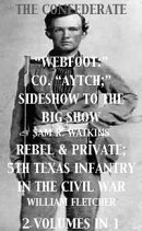 """Co. """"Aytch""""; Sideshow of the Big Show, Rebel & Private, Front & Rear, 5th Texas Infantry, in the Civil War. ��"""