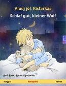 Aludj j���l, Kisfarkas - Schlaf gut, kleiner Wolf. K���tnyelv��� gyermekk���nyv (magyar - n���met)