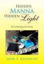 書, 雜誌, 漫畫 - Hidden Manna Hidden LightSecret Strategies for Living【電子書籍】[ John S. Baudhuin ]