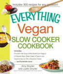 The Everything Vegan Slow Cooker Cookbook: Includes Pumpkin-Ale Soup, Wild Mushroom Ragout, Chipotle Bean Sa��