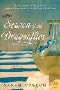 Season of the DragonfliesA Novel【電子書籍】[ Sarah Creech ]