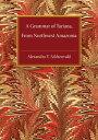 A Grammar of Tariana, from Northwest Amazonia【電子書籍】[ Alexandra Y. Aikhenvald ]
