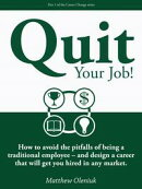 Quit Your Job! How to avoid the pitfalls of being a traditional employee: and design a career that will get ��