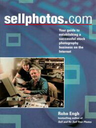 SELLPHOTOS.COMYour Guide to Establishing a Successful Stock Photography Business on the Internet【電子書籍】[ Rohn Engh ]