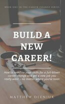 Build A New Career! How to redefine your career and take it wherever you want: no matter where you��ve been.