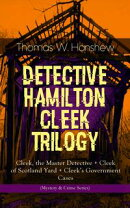 DETECTIVE HAMILTON CLEEK TRILOGY ? Cleek, the Master Detective + Cleek of Scotland Yard + Cleek's Governmen��