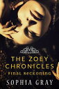 The Zoey Chronicles: Final Reckoning (Vol. 4)The Zoey Chronicles, #4【電子書籍】[ Sophia Gray ]