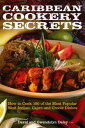 Caribbean Cookery SecretsHow to Cook 100 of the Most Popular West Indian, Cajun and Creole Dishes【電子書籍】[ David Daley ]
