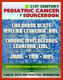 21st Century Pediatric Cancer Sourcebook: Childhood Acute Myeloid Leukemia (AML), Myeloid Malignancies, Chro��