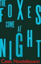 The Foxes Come at Night【電子書籍】[ Cees Nooteboom ]