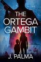 The Ortega Gambit【電子書籍】[ J. Palma ]