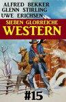 Sieben glorreiche Western #15[ Alfred Bekker ]
