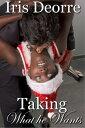 Taking what He Wants Celine & Rhyland Series, #1【電子書籍】[ Iris Deorre ]