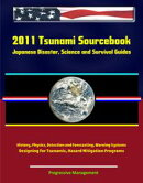 2011 Tsunami Sourcebook: Japanese Disaster, Science and Survival Guides, History, Physics, Detection and For��
