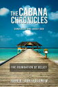 The Cabana Chronicles Conversations About God The Foundation of Belief